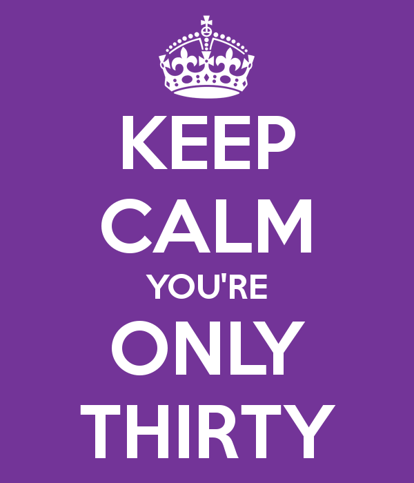 keep-calm-you-re-only-thirty-5